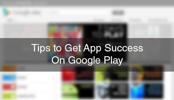 Tips of Android App Success on Google Play