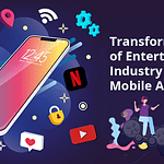 Transformation of Entertainment Industry with Mobile Apps