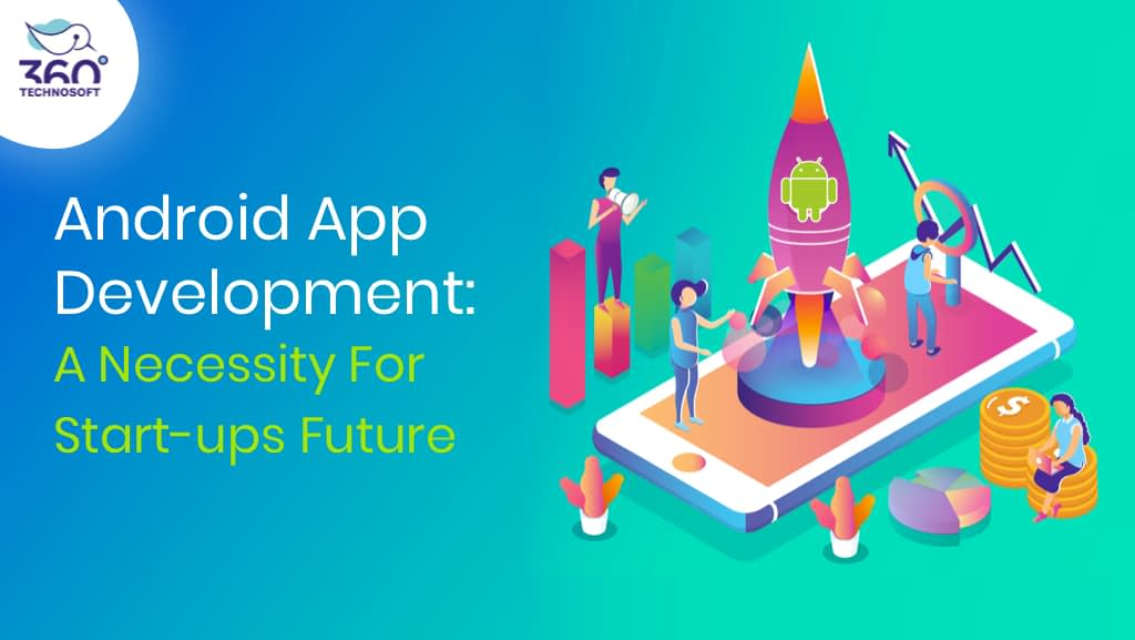 MWhy Should Start-ups Invest in Developing an Android App?
