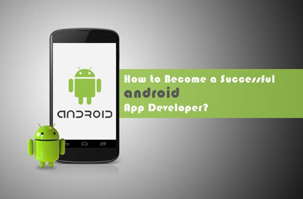 How To Become A Successful Android App Developer?